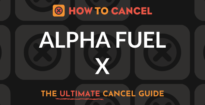 How to Cancel Alpha Fuel X