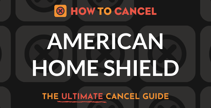 How to Cancel American Home Shield