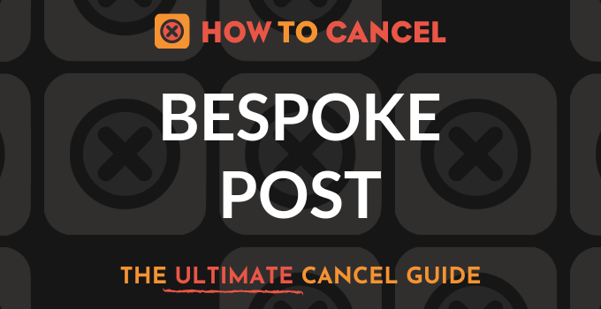 How to Cancel Bespoke Post