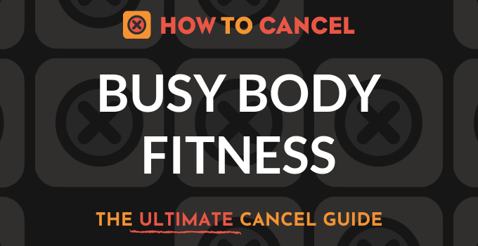 How to Cancel Busy Body Fitness