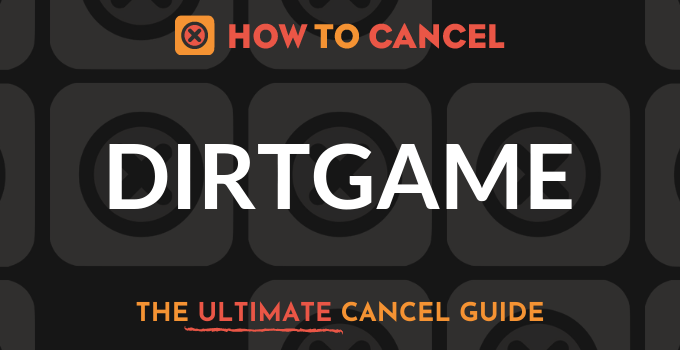 How to Cancel Dirtgame