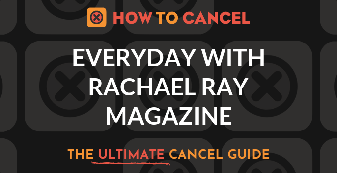 How to Cancel Everyday With Rachael Ray Magazine