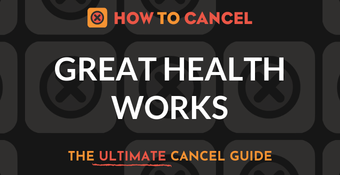 How to Cancel Great Health Works