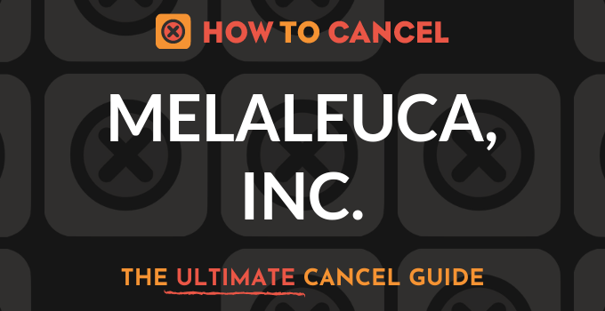 How to Cancel your membership with Melaleuca, Inc.