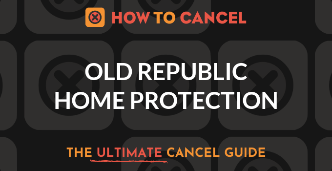 How to Cancel Old Republic Home Protection