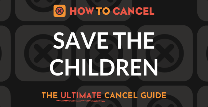 How to Cancel Save The Children