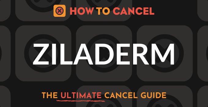 How to Cancel Ziladerm